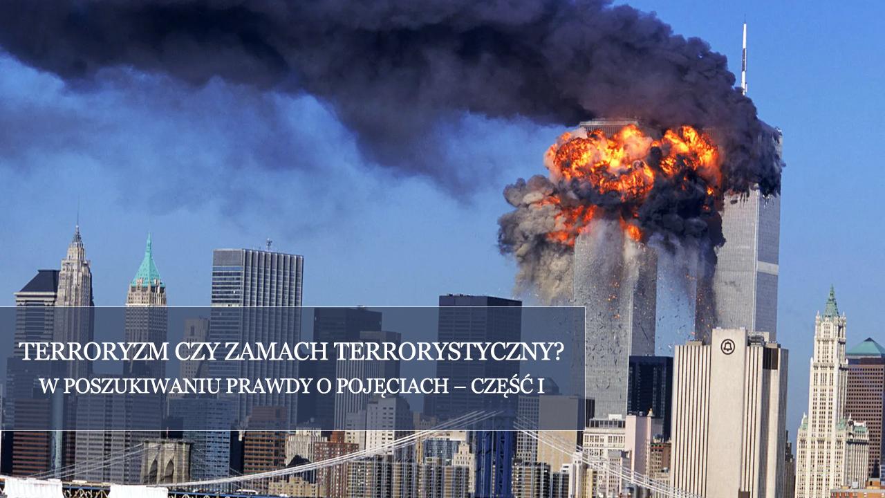 Terroryzm czyzamach terrorystyczny? Wposzukiwaniu prawdy opojęciach – część I